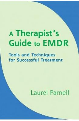 Therapists Guide To Emdr : Tools & Techniques For  Successful Treatment