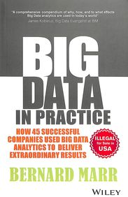 Big Data In Practice : How 45 Successful Companies Used Big Data Analytics To Deliver Extraordinary