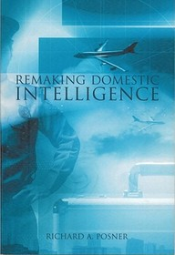 Remaking Domestic Intelligence (Hoover Institution Press Publication)