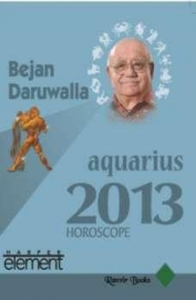 Bejan Daruwalla Aquarius 2013 Horoscope