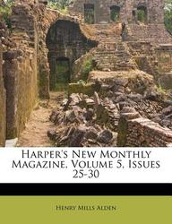 Harper's New Monthly Magazine, Volume 5, Issues 25-30