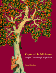 Captured In Miniature: Mughal Lives Through Mughal Art