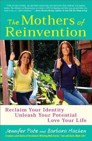 The Mothers Of Reinvention: Reclaim Your Identity, Unleash Your Potential, Love Your Life