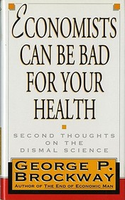 Economists Can Be Bad For Your Health: Second Thoughts On The Dismal Science