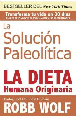 La Solucion Paleolitica: La Dieta Humana Originaria = The Solution Paleolithic