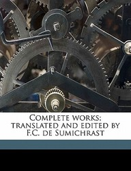 Complete Works; Translated and Edited by F.C. de Sumichrast Volume 8