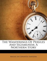 The Wanderings of Persiles and Sigismunda: A Northern Story