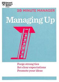 Managing Up : 20 Minute Manager