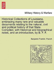 Historical Collections of Louisiana, embracing many rare and valuable documents relating to the natural, civil and political history of that State. ... notes, and an introduction, by B. F. F.