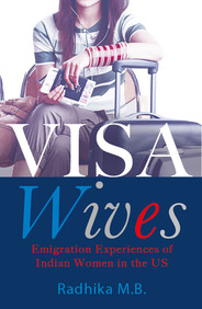 Visa Wives : Emigration Stories Of Indian Women In The Us