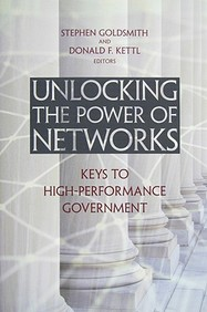 Unlocking The Power Of Networks: Keys To High-Performance Government (Innovative Governance In The 21st Century)