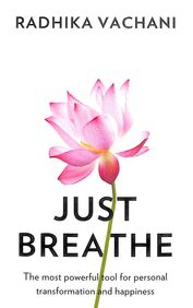 Just Breathe : The Most Powerful Tool For Personal Transformation And Happiness