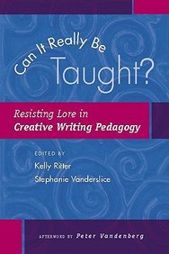 Can It Really Be Taught?: Resisting Lore In Creative Writing Pedagogy