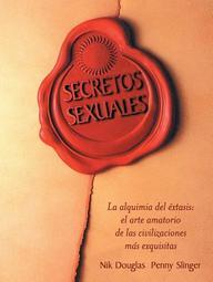 Secretos Sexuales: La Alquimuia Del Extasis, El Arte Amatorio De Las Civilizaciones Mas Exquisitas