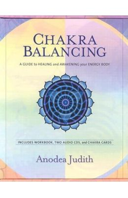 Chakra Balancing: A Guide to Healing and Awakening Your Energy Body [With Cards and Workbook]