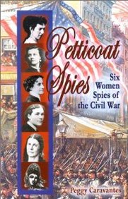 Petticoat Spies: Six Women Spies of the US Civil War