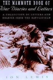 The Mammoth Book Of War Diaries And Letters; Life On The Battlefield In The Words Of The Ordinary Soldier