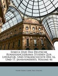 Seneca Und Das Deutsche Renaissancedrama: Studien Zur Literatur- Und Stilgeschichte Des 16. Und 17. Jahrhunderts, Volume 46