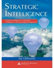 Strategic Intelligence: Business Intelligence, Competitive Intelligence, And Knowledge Management