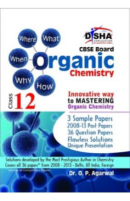 What, Why, Where, When & How Of Organic Chemistry Cbse Class - 12 ( 2008 - 13 Solved Papers + Sample Papers )