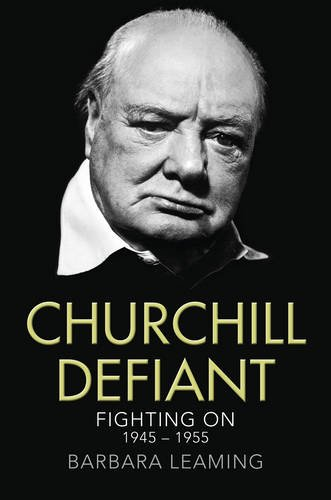 Churchill Defiant: Fighting On 1945 - 1955