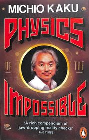 Physics Of The Impossible : Scientific Exploration Of The World Of Phasers Force Fields Teleporta