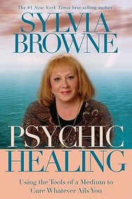 Psychic Healing: Using The Tools Of A Medium To Cure Whatever Ails You