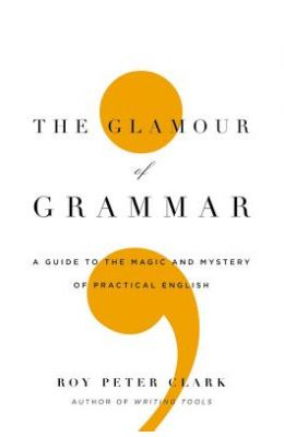GLAMOUR OF GRAMMAR - GUIDE TO THE MAGIC and MYSTERY OF PRACTICAL ENGLISH