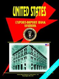 Us Export-Import Bank Handbook: (Us Government Agencies Investment And Business Library)