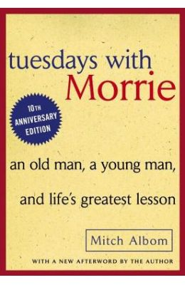 Tuesdays With Morrie - An Old Man A Young Man      & Life'S Greatest Lesson