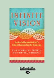 Infinite Vision: How Aravind Became the World's Greatest Business Case for Compassion (Large Print 16pt)