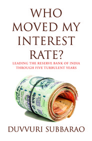 Who Moved My Interest Rate? Leading The Reserve Bank Of India Through Five Turbulent Years