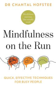 Mindfulness On The Run : Quick Effective Mindfulness Techniques For Busy Poplwe