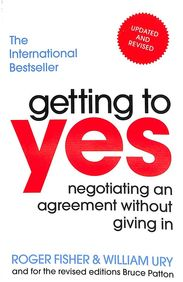 Getting To Yes: Negotiating Agreement With Out Giving In