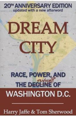 Dream City: Race, Power, and the Decline of Washington, D.C.