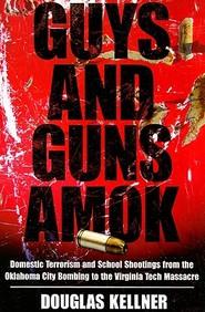 Guys And Guns Amok: Domestic Terrorism And School Shootings From The Oklahoma City Bombing To The Virginia Tech Massacre / Editi