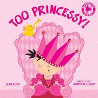 Too Princessy!. By Jean Reidy