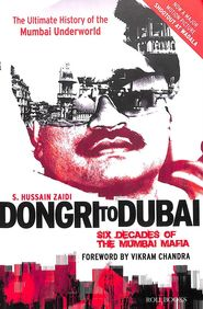 Dongri To Dubai : Six Decades Of The Mumbai Mafia