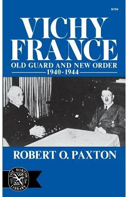Vichy France: Old Guard and New Order 1940-1944