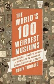 Worlds 100 Weirdest Museums:From The Moist Towelette Museum In Michigan To The Museum Of Broken