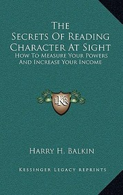 The Secrets of Reading Character at Sight: How to Measure Your Powers and Increase Your Income