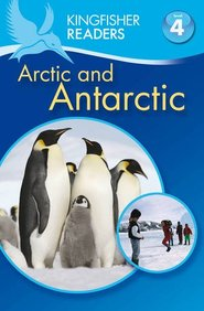 Kingfisher Readers: Arctic And Antarctic (level 4: Reading Alone)