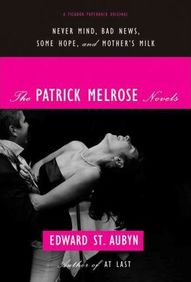 The Patrick Melrose Novels: Never Mind, Bad News, Some Hope, and Mothers Milk