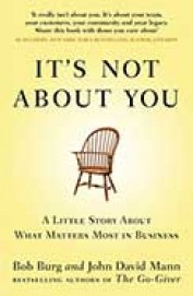 Its Not About You : A Little Story About What Matters Most In Business