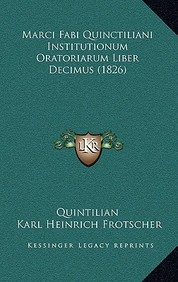 Marci Fabi Quinctiliani Institutionum Oratoriarum Liber Decimus (1826)