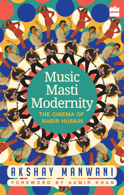 Music, Masti, Modernity: The Cinema of Nasir Husain