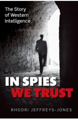 In Spies We Trust: The Story of Western Intelligence