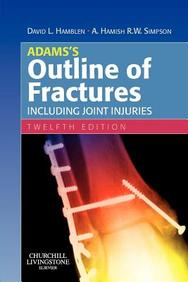 Adams's Outline Of Fractures: Including Joint Injuries / Edition 12