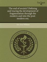 The End Of Society? Defining And Tracing The Development Of Fragmentation Through The Modern And Into The Post-Modern Era.