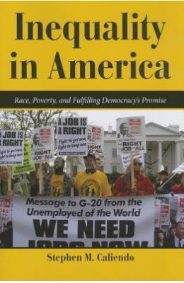 Inequality in America: Race, Poverty, and Fulfilling Democracy's Promise